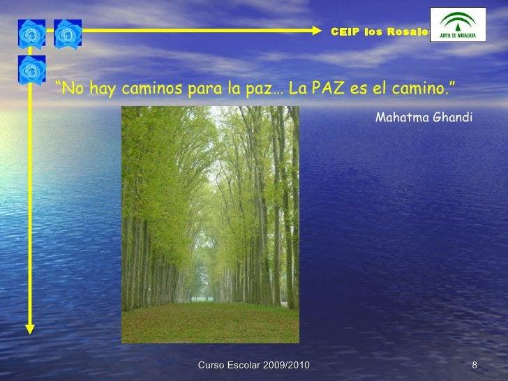 """Curso Escolar 2009/2010 """" No hay caminos para la paz… La PAZ es el camino."""" Mahatma Ghandi CEIP los Rosales"""