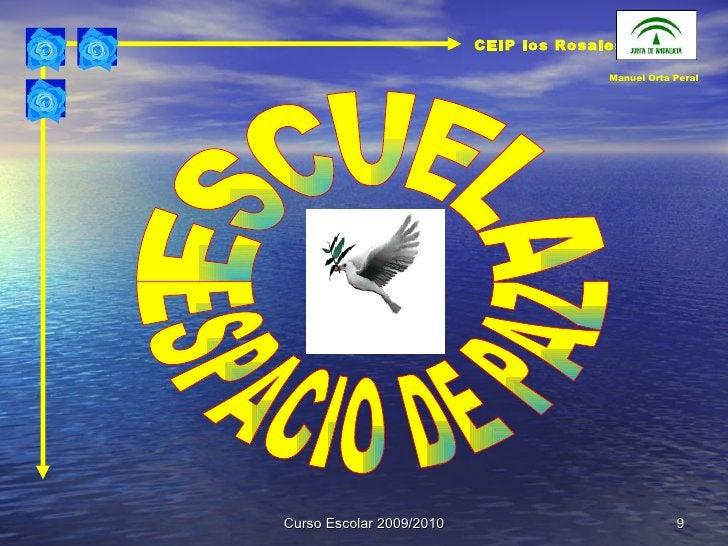 Curso Escolar 2009/2010 ESCUELA ESPACIO DE PAZ CEIP los Rosales Manuel Orta Peral