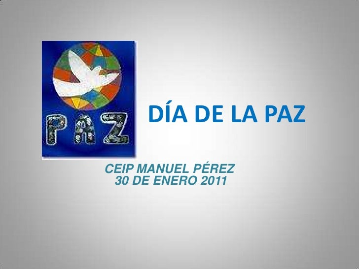 DÍA DE LA PAZ<br />CEIP MANUEL PÉREZ 30 DE ENERO 2011<br />