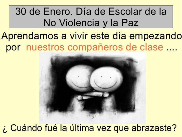 30 de Enero. Día de Escolar de la No Violencia y la Paz Aprendamos a vivir este día empezando por  nuestros compañeros de ...
