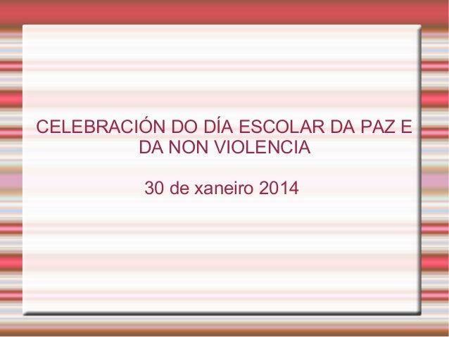 CELEBRACIÓN DO DÍA ESCOLAR DA PAZ E DA NON VIOLENCIA 30 de xaneiro 2014