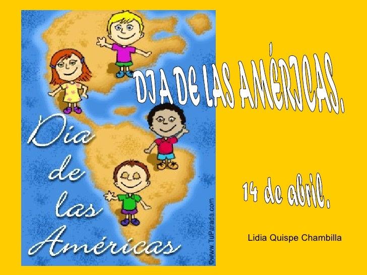 DIA DE LAS AMÉRICAS. 14 de abril. Lidia Quispe Chambilla