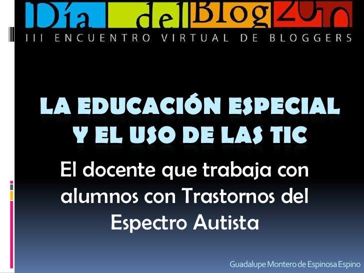 La educación especial y el uso de las TIC<br />El docente que trabaja con alumnos con Trastornos del Espectro Autista<br /...