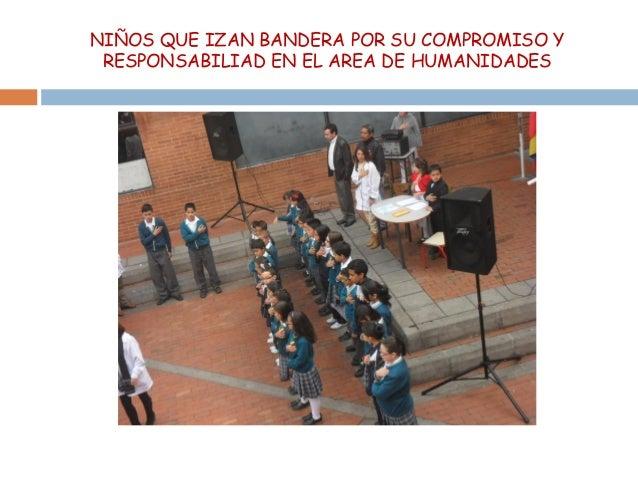 NIÑOS QUE IZAN BANDERA POR SU COMPROMISO YRESPONSABILIAD EN EL AREA DE HUMANIDADES