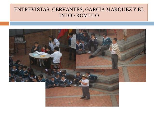 ENTREVISTAS: CERVANTES, GARCIA MARQUEZ Y ELINDIO RÓMULO