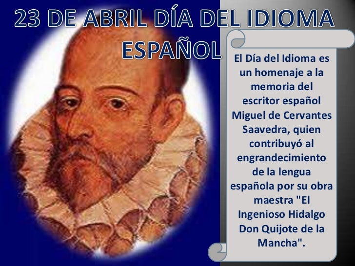 23 DE ABRIL DÍA DEL IDIOMA ESPAÑOL<br />El Día del Idioma es un homenaje a la memoria del  escritor español Miguel de Cerv...