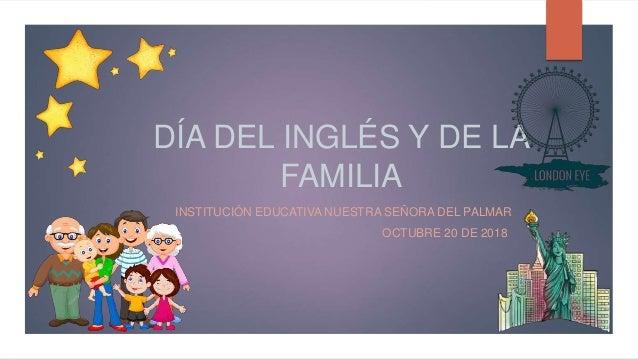 DÍA DEL INGLÉS Y DE LA FAMILIA INSTITUCIÓN EDUCATIVA NUESTRA SEÑORA DEL PALMAR OCTUBRE 20 DE 2018