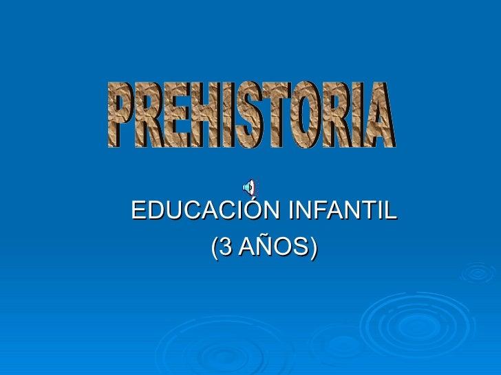 EDUCACIÓN INFANTIL (3 AÑOS) PREHISTORIA