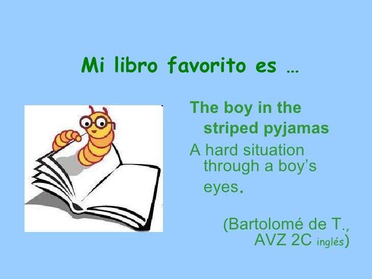 Mi libro favorito es …          The boy in the            striped pyjamas          A hard situation            through a b...