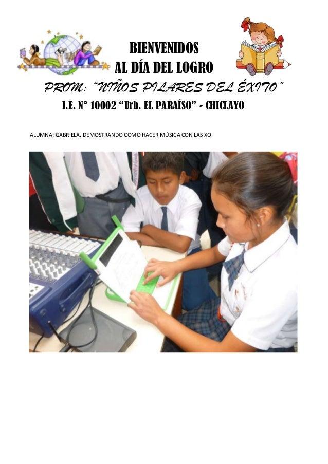 """BIENVENIDOS AL DÍA DEL LOGRO PROM: """"NIÑOS PILARES DEL ÉXITO"""" I.E. N° 10002 """"Urb. EL PARAÍSO"""" - CHICLAYO ALUMNA: GABRIELA, ..."""