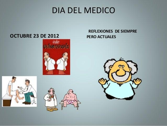 DIA DEL MEDICO OCTUBRE 23 DE 2012 REFLEXIONES DE SIEMPRE PERO ACTUALES