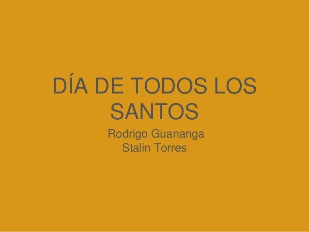 DÍA DE TODOS LOS SANTOS Rodrigo Guananga Stalin Torres