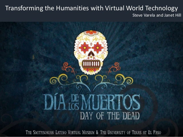 Transforming the Humanities with Virtual World Technology Steve Varela and Janet Hill