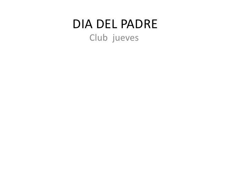 DIA DEL PADRE   Club jueves