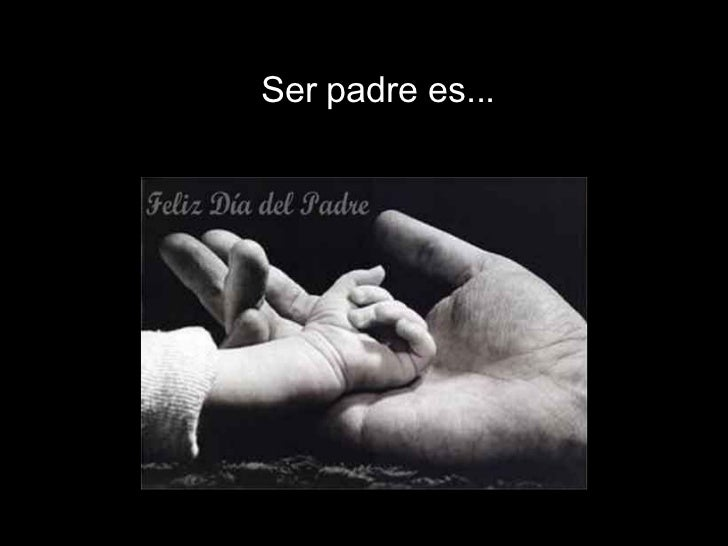 Ser padre es...