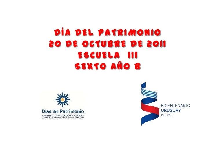 DÍA DEL PATRIMONIO20 DE OCTUBRE DE 2011     ESCUELA 111     SEXTO AÑO B