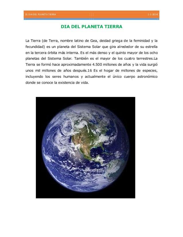 EL DIA DEL PLANETA TIERRA  1-1-2014  DIA DEL PLANETA TIERRA La Tierra (de Terra, nombre latino de Gea, deidad griega de la...