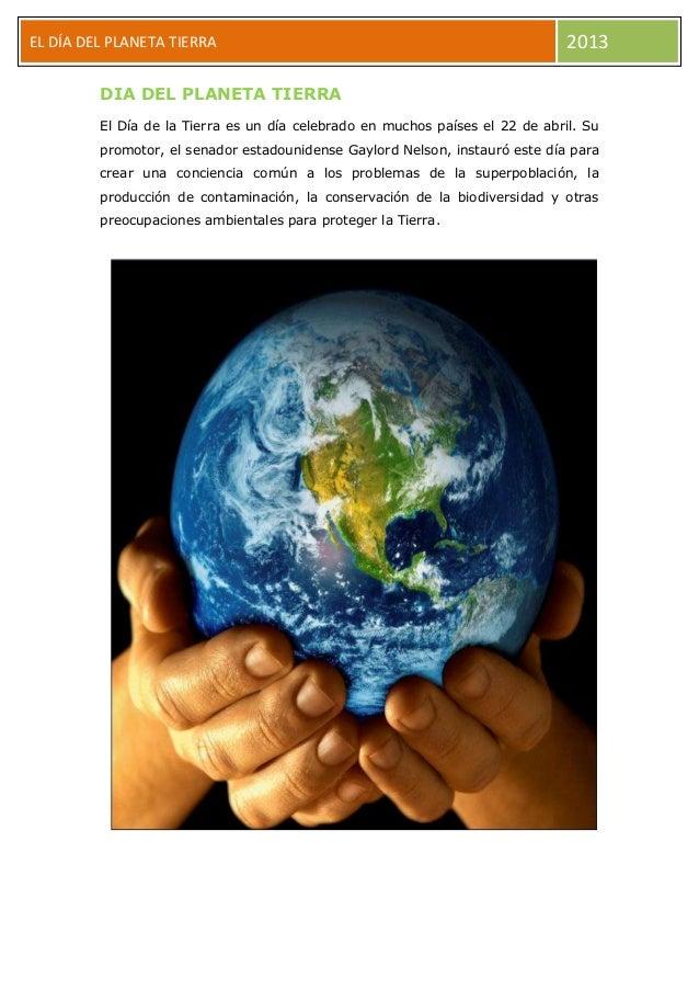 DEL DÍA DEL PLANETA TIERRA 2013DIA DEL PLANETA TIERRAEl Día de la Tierra es un día celebrado en muchos países el 22 de abr...