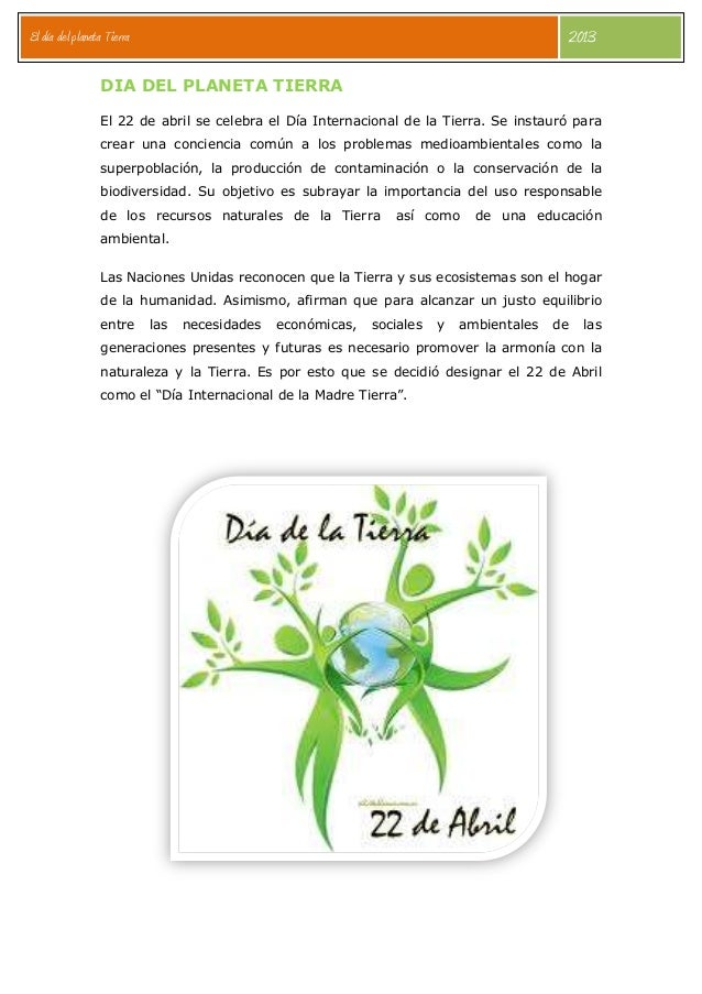 El día del planeta Tierra 2013 DIA DEL PLANETA TIERRA El 22 de abril se celebra el Día Internacional de la Tierra. Se inst...