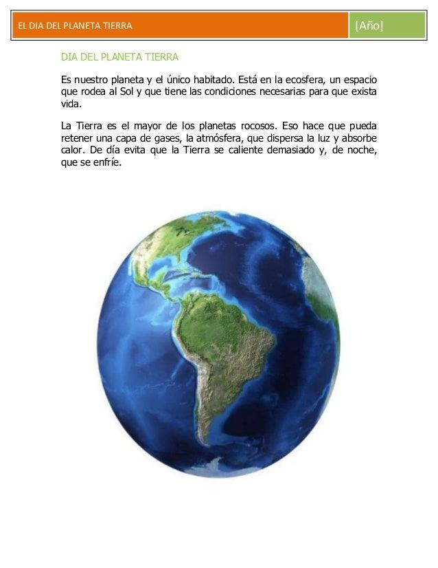 EL DIA DEL PLANETA TIERRA [Año] DIA DEL PLANETA TIERRA Es nuestro planeta y el único habitado. Está en la ecosfera, un esp...