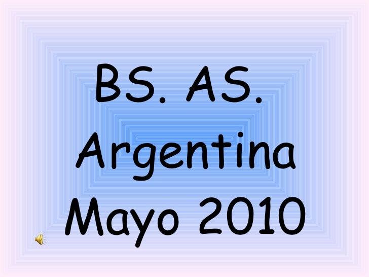 <ul><li>BS. AS.  </li></ul><ul><li>Argentina </li></ul><ul><li>Mayo 2010 </li></ul>