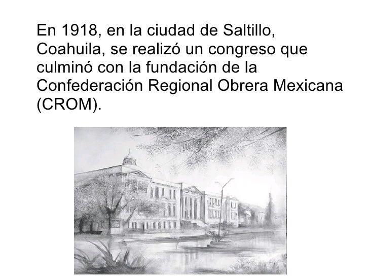 <ul><li>En 1918, en la ciudad de Saltillo, Coahuila, se realizó un congreso que culminó con la fundación de la Confederaci...