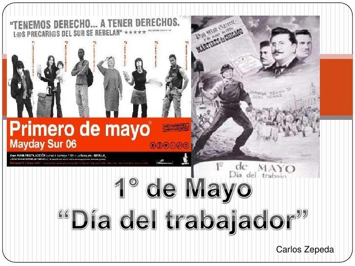 """1° de Mayo""""Día del trabajador""""<br />Carlos Zepeda<br />"""
