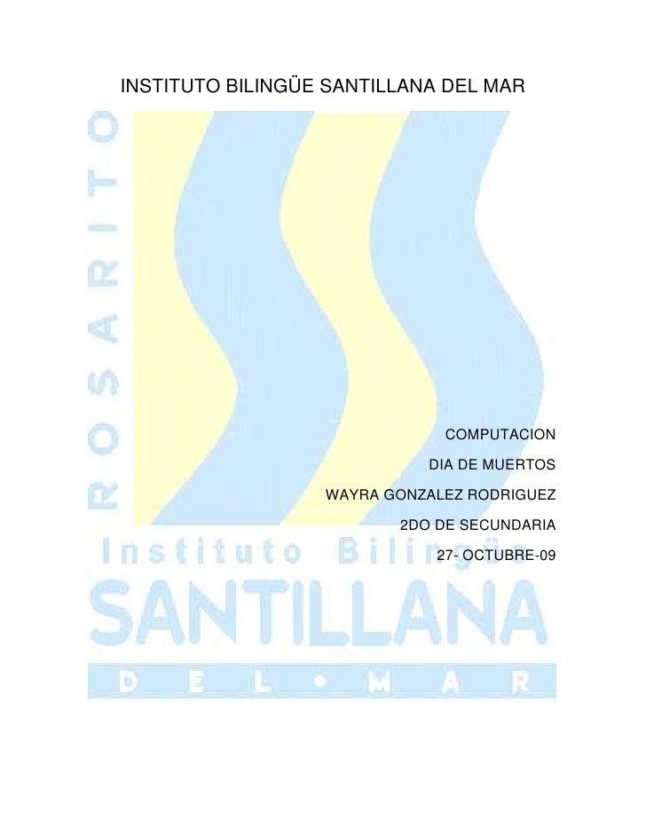 INSTITUTO BILINGÜE SANTILLANA DEL MAR<br />COMPUTACION <br />DIA DE MUERTOS <br />WAYRA GONZALEZ RODRIGUEZ<br />2DO DE SEC...