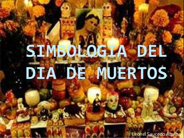 SIMBOLOGIA DELDIA DE MUERTOS          Leonel Saucedo Aquino