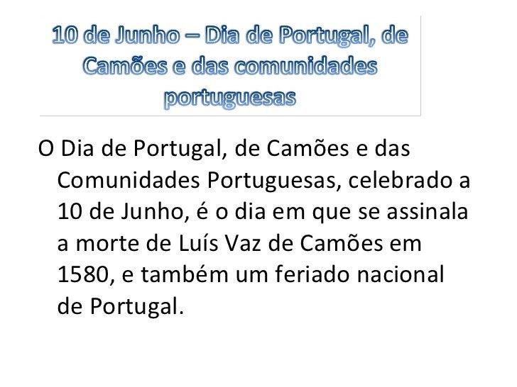 <ul><li>O Dia de Portugal, de Camões e das Comunidades Portuguesas, celebrado a 10 de Junho, é o dia em que se assinala a ...