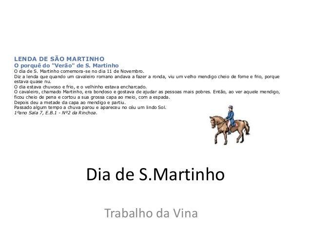 """Dia de S.Martinho Trabalho da Vina LENDA DE SÃO MARTINHO O porquê do """"Verão"""" de S. Martinho O dia de S. Martinho comemora-..."""