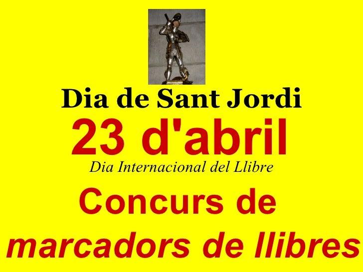 Dia de Sant Jordi Dia Internacional del Llibre 23 d'abril Concurs de  marcadors de llibres