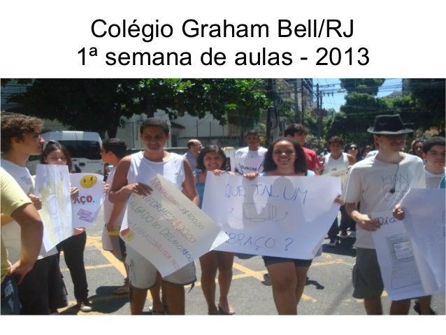 Colégio Graham Bell/RJ1ª semana de aulas - 2013