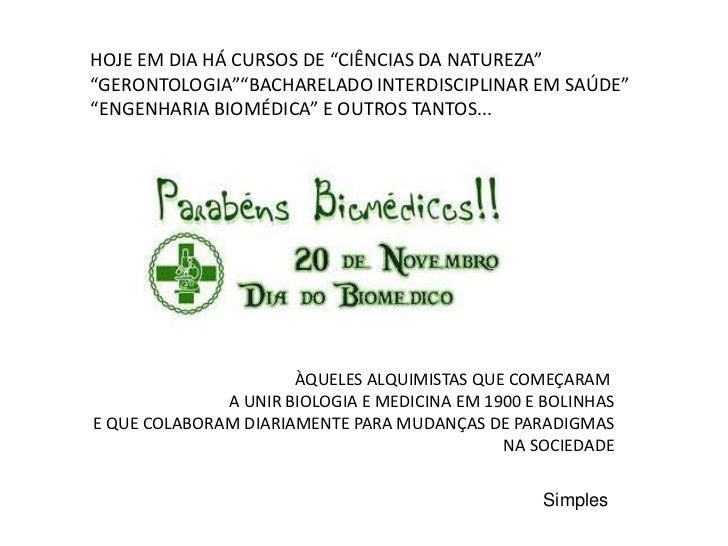 """HOJE EM DIA HÁ CURSOS DE """"CIÊNCIAS DA NATUREZA""""""""GERONTOLOGIA""""""""BACHARELADO INTERDISCIPLINAR EM SAÚDE""""""""ENGENHARIA BIOMÉDICA""""..."""