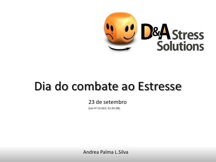 Dia do combate ao Estresse          23 de setembro          (Lei nº 13.022, 21.05.08)        Andrea Palma L.Silva