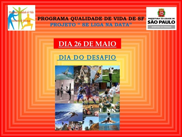 """PROGRAMA QUALIDADE DE VIDA DE SF PROJETO """" SE LIGA NA DATA"""" <ul><li>DIA DO DESAFIO </li></ul>DIA 26 DE MAIO"""