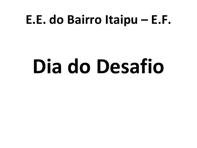 E.E. do Bairro Itaipu – E.F. Dia do Desafio