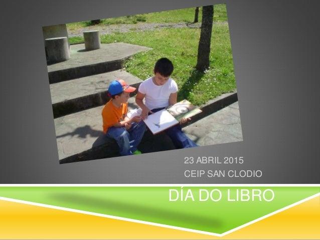DÍA DO LIBRO 23 ABRIL 2015 CEIP SAN CLODIO