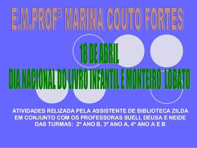 ATIVIDADES RELIZADA PELA ASSISTENTE DE BIBLIOTECA ZILDAEM CONJUNTO COM OS PROFESSORAS SUELI, DEUSA E NEIDEDAS TURMAS: 2º A...