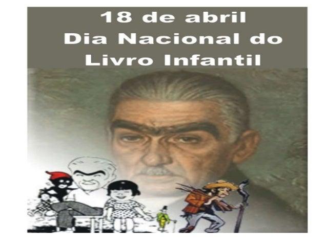 O dia 18 de abril foi instituído como o dia nacional da literatura infantil, em homenagem à Monteiro Lobato.