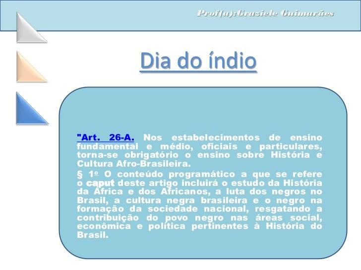 """Prof(a):Graziele Guimarães            Dia do índio""""Art. 26-A. Nos estabelecimentos de ensinofundamental e médio, oficiais ..."""