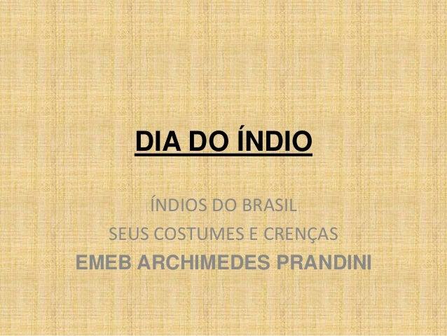 DIA DO ÍNDIO ÍNDIOS DO BRASIL SEUS COSTUMES E CRENÇAS EMEB ARCHIMEDES PRANDINI