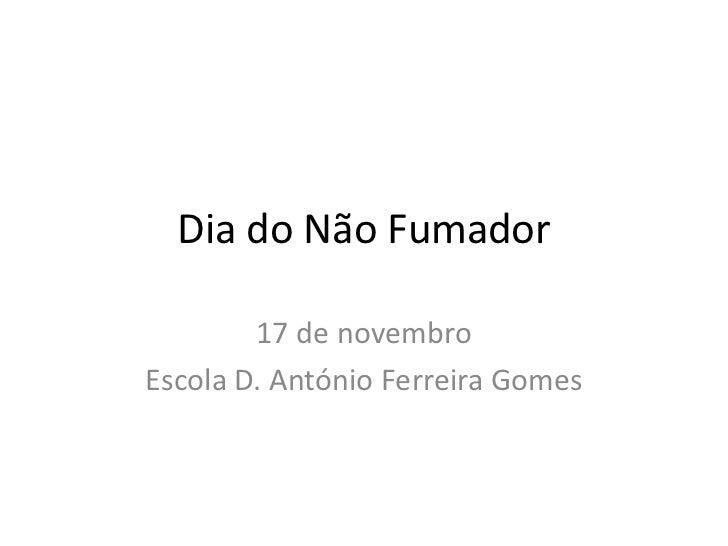 Dia do Não Fumador        17 de novembroEscola D. António Ferreira Gomes