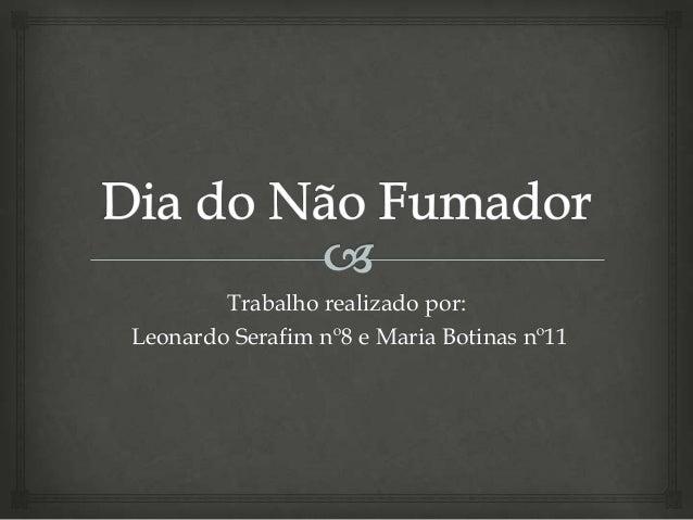 Trabalho realizado por: Leonardo Serafim nº8 e Maria Botinas nº11