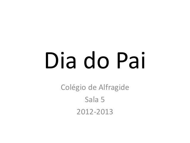 Dia do Pai Colégio de Alfragide        Sala 5     2012-2013