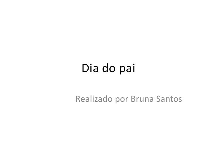 Dia do paiRealizado por Bruna Santos