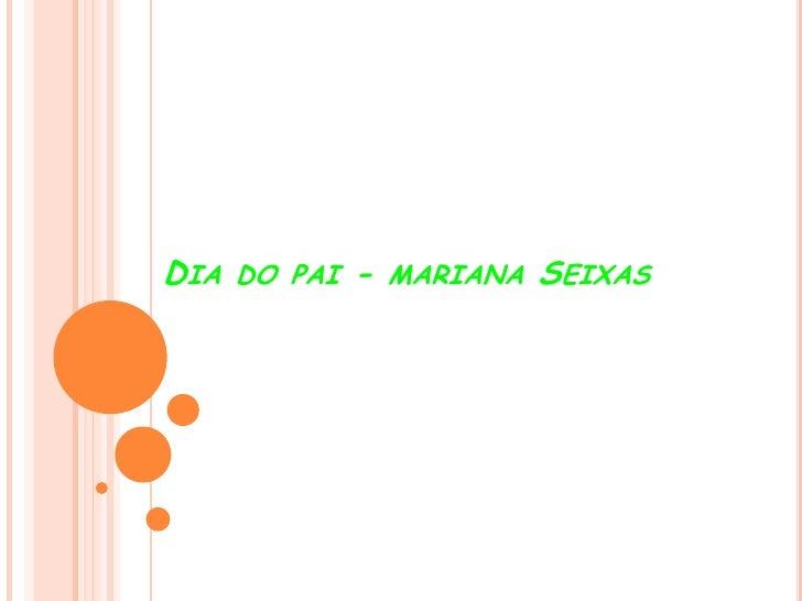 DIA   DO PAI   -   MARIANA   SEIXAS