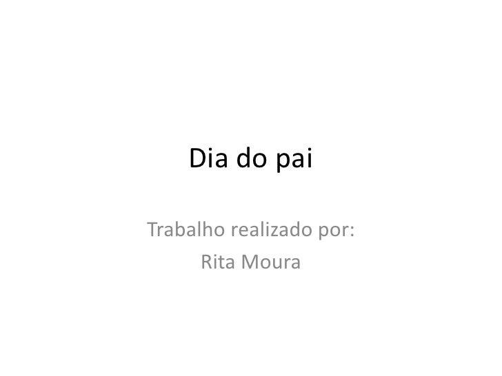 Dia do paiTrabalho realizado por:      Rita Moura