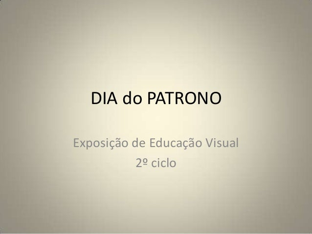 DIA do PATRONOExposição de Educação Visual2º ciclo