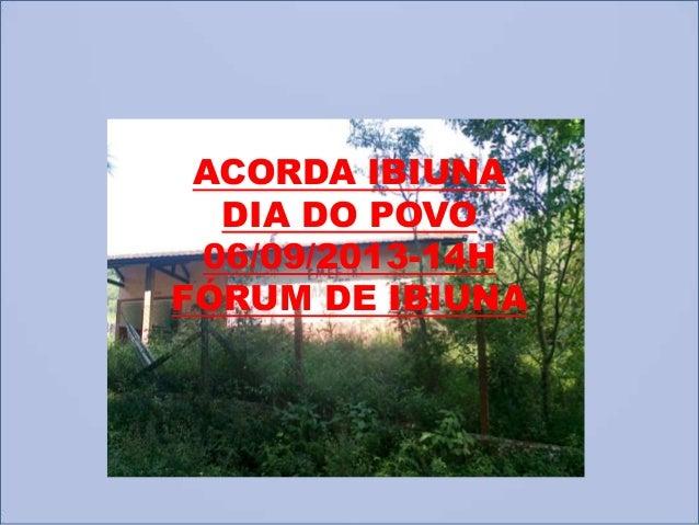 ACORDA IBIUNA DIA DO POVO 06/09/2013-14H FÓRUM DE IBIUNA